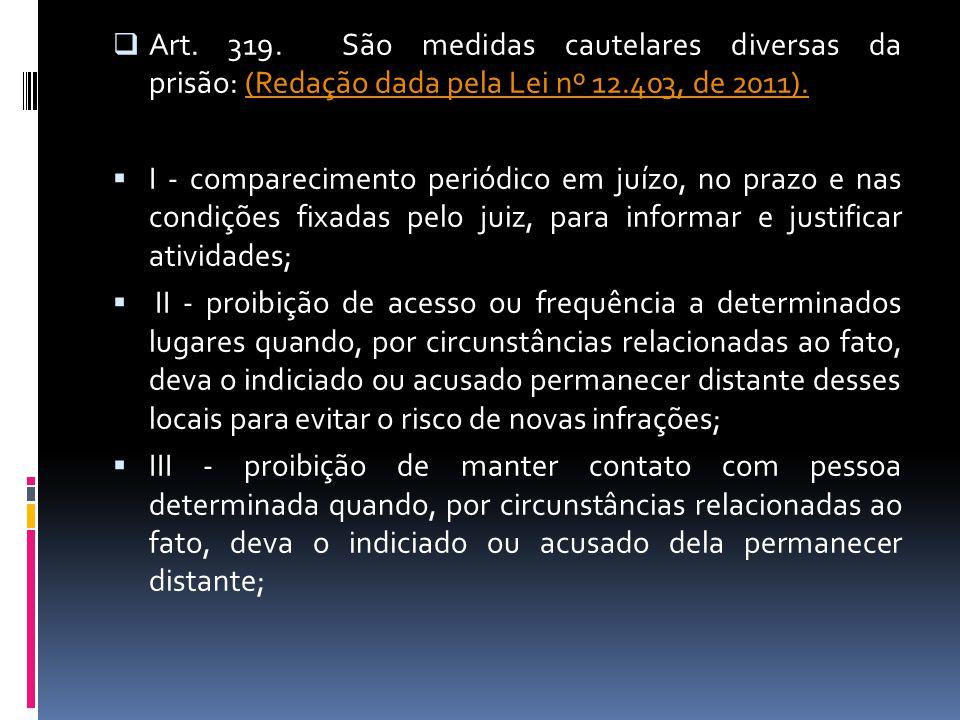 Art. 319. São medidas cautelares diversas da prisão: (Redação dada pela Lei nº 12.403, de 2011).(Redação dada pela Lei nº 12.403, de 2011). I - compar