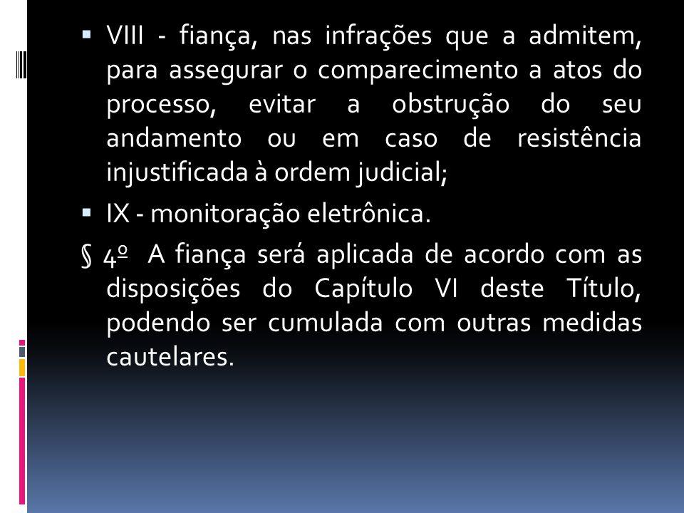 VIII - fiança, nas infrações que a admitem, para assegurar o comparecimento a atos do processo, evitar a obstrução do seu andamento ou em caso de resi