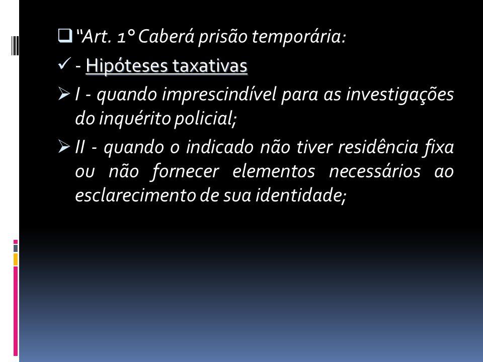 Art. 1° Caberá prisão temporária: Hipóteses taxativas - Hipóteses taxativas I - quando imprescindível para as investigações do inquérito policial; II