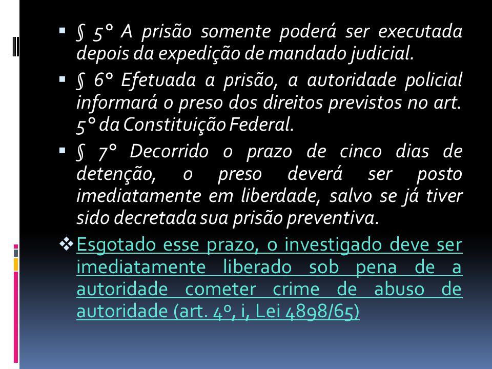 § 5° A prisão somente poderá ser executada depois da expedição de mandado judicial. § 6° Efetuada a prisão, a autoridade policial informará o preso do