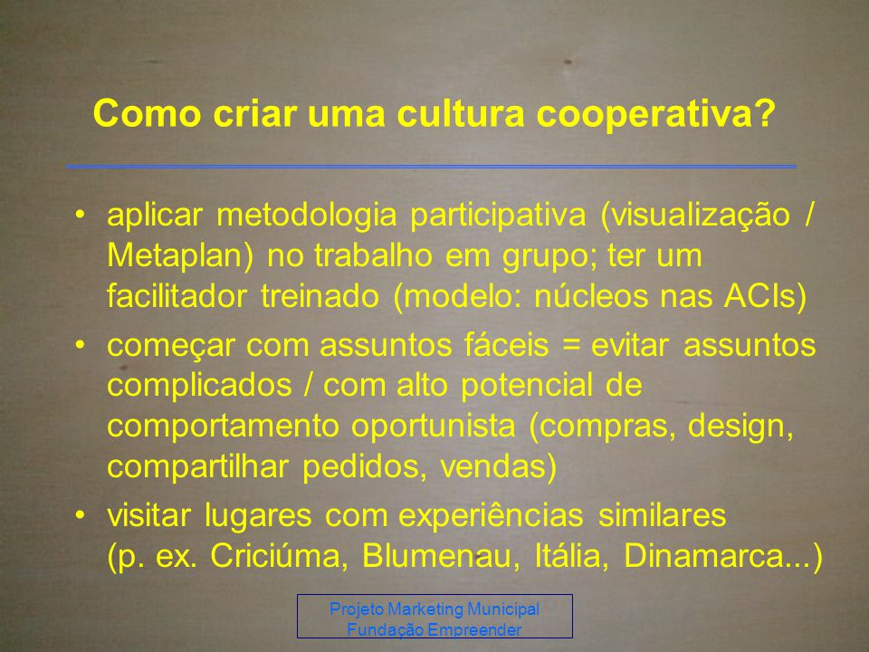 Projeto Marketing Municipal Fundação Empreender Como criar uma cultura cooperativa.