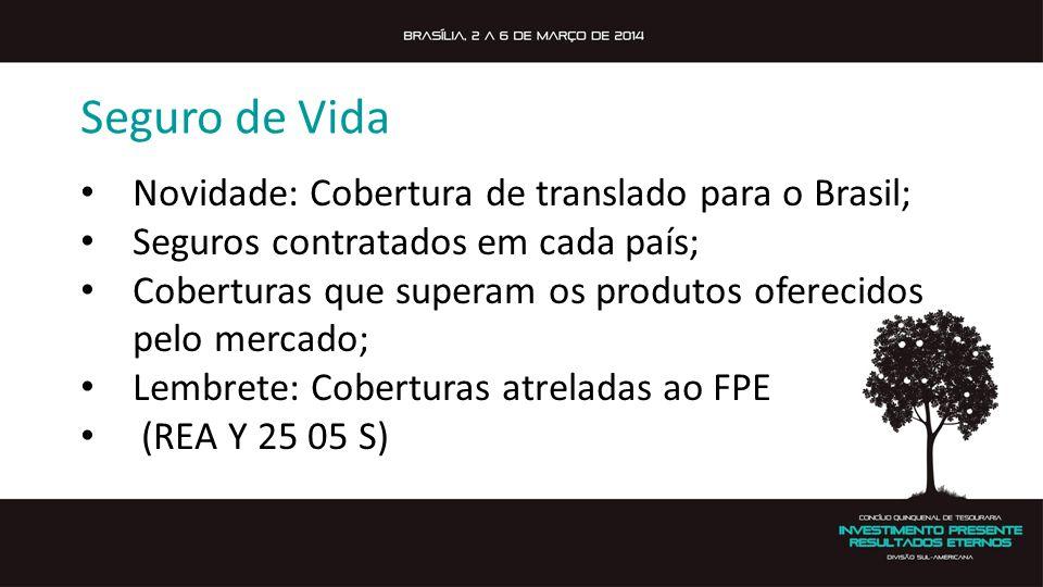 Seguro de Vida Novidade: Cobertura de translado para o Brasil; Seguros contratados em cada país; Coberturas que superam os produtos oferecidos pelo mercado; Lembrete: Coberturas atreladas ao FPE (REA Y 25 05 S)