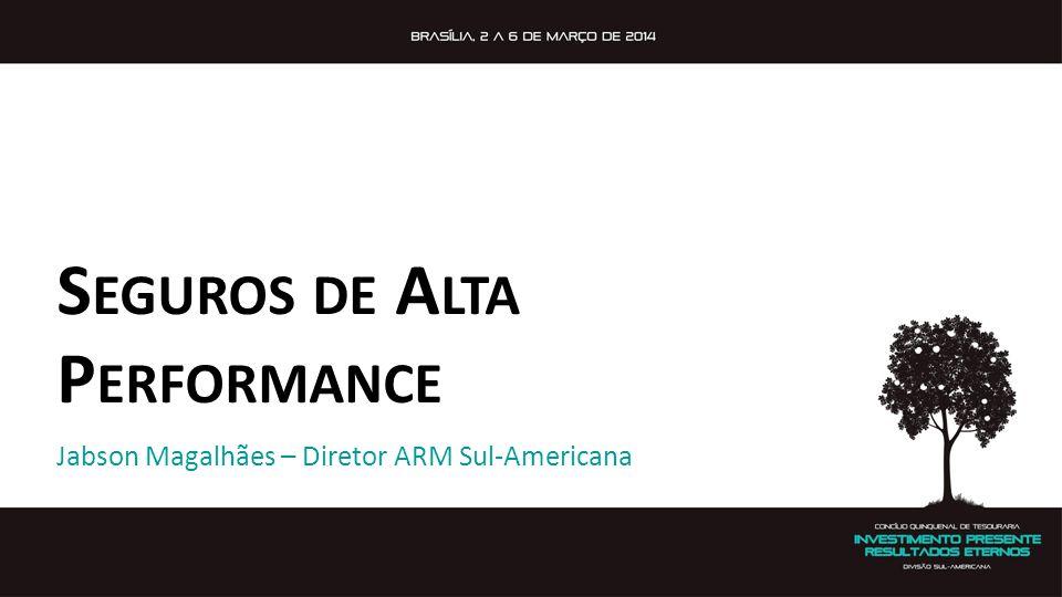S EGUROS DE A LTA P ERFORMANCE Jabson Magalhães – Diretor ARM Sul-Americana