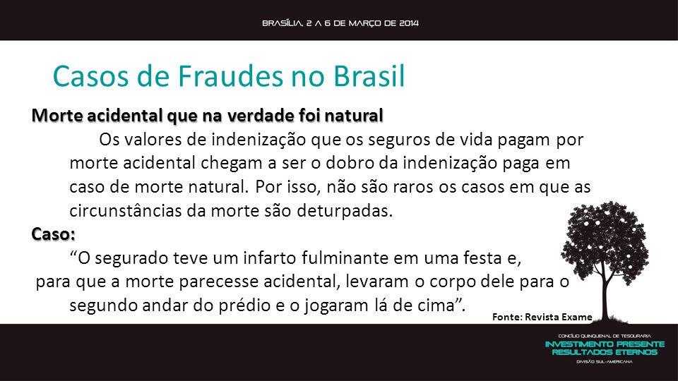 Casos de Fraudes no Brasil Morte acidental que na verdade foi natural Os valores de indenização que os seguros de vida pagam por morte acidental chegam a ser o dobro da indenização paga em caso de morte natural.