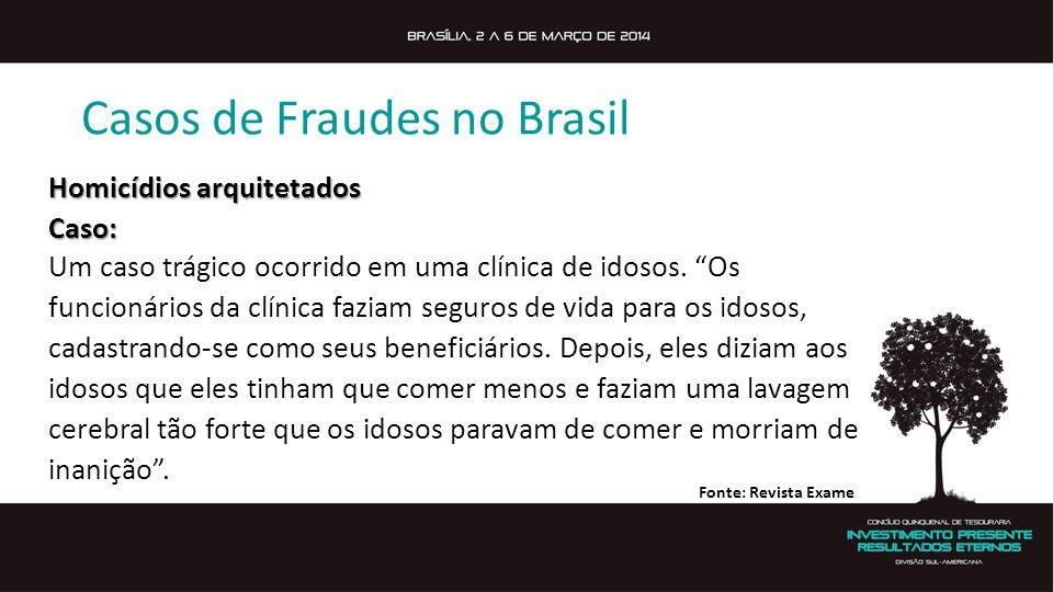 Casos de Fraudes no Brasil Homicídios arquitetados Caso: Um caso trágico ocorrido em uma clínica de idosos. Os funcionários da clínica faziam seguros