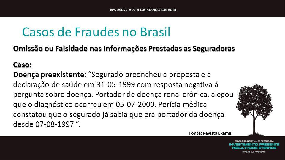 Casos de Fraudes no Brasil Omissão ou Falsidade nas Informações Prestadas as Seguradoras Caso: Doença preexistente: Segurado preencheu a proposta e a declaração de saúde em 31-05-1999 com resposta negativa á pergunta sobre doença.