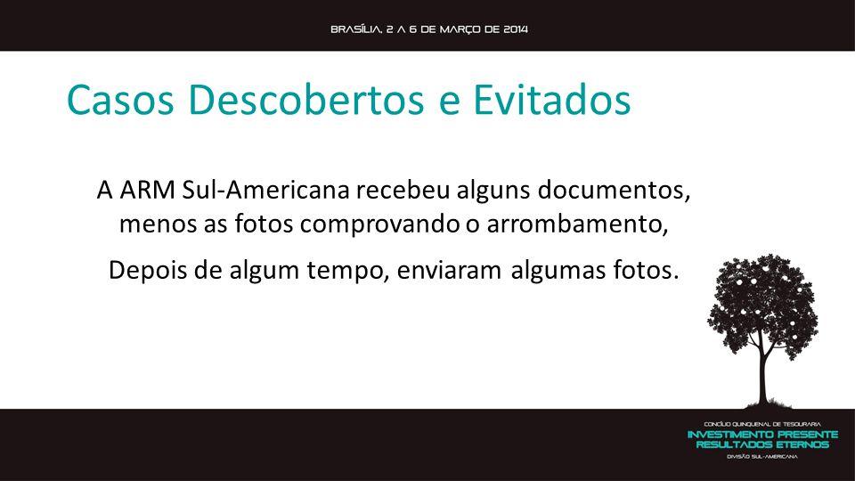 Casos Descobertos e Evitados A ARM Sul-Americana recebeu alguns documentos, menos as fotos comprovando o arrombamento, Depois de algum tempo, enviaram algumas fotos.