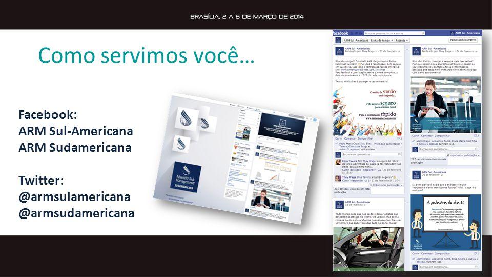 Como servimos você… Facebook: ARM Sul-Americana ARM Sudamericana Twitter: @armsulamericana @armsudamericana