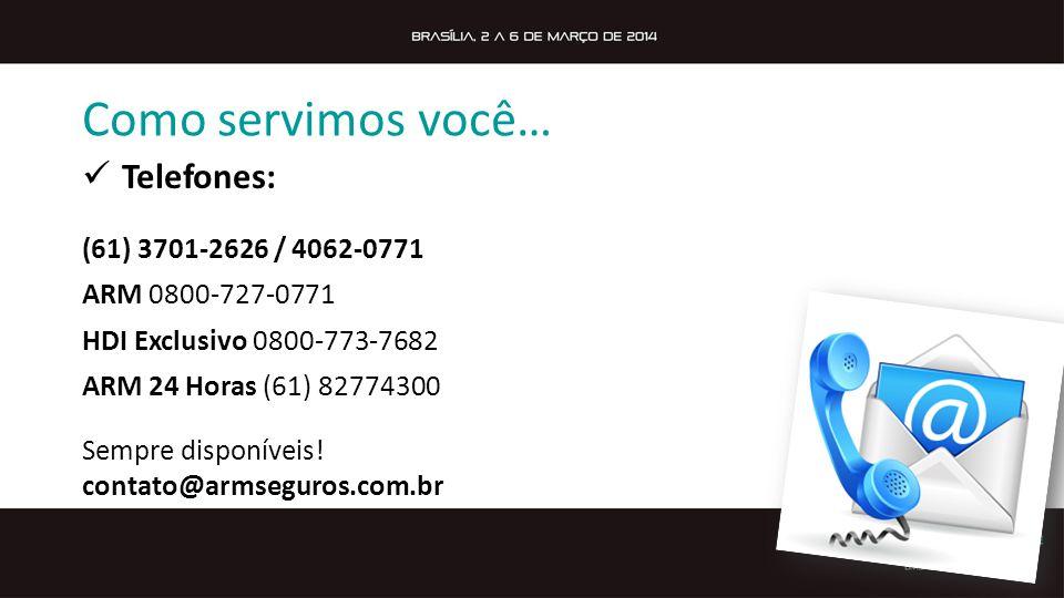 Como servimos você… Telefones: (61) 3701-2626 / 4062-0771 ARM 0800-727-0771 HDI Exclusivo 0800-773-7682 ARM 24 Horas (61) 82774300 Sempre disponíveis.