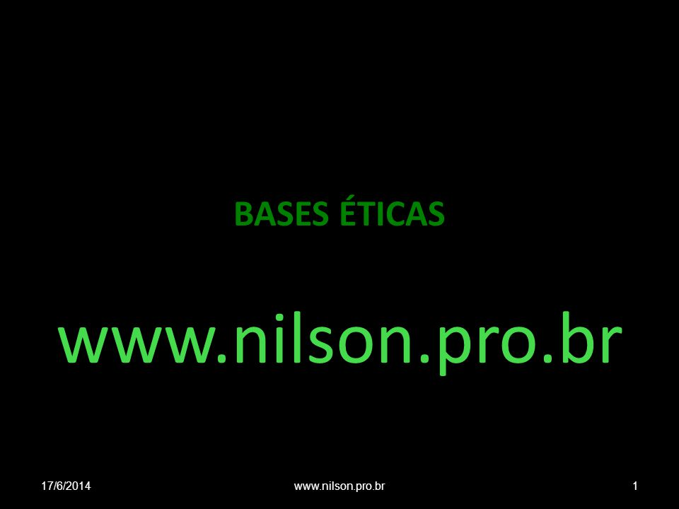 BASES ÉTICAS www.nilson.pro.br 17/6/20141www.nilson.pro.br