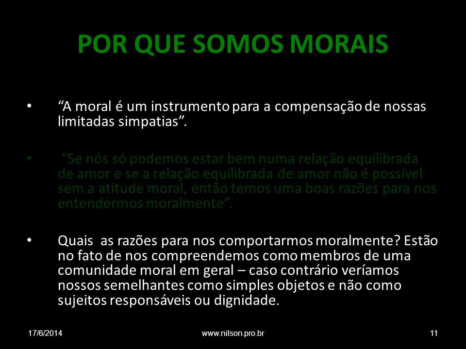 POR QUE SOMOS MORAIS A moral é um instrumento para a compensação de nossas limitadas simpatias. Se nós só podemos estar bem numa relação equilibrada d