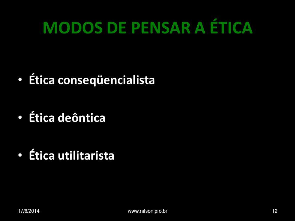 MODOS DE PENSAR A ÉTICA Ética conseqüencialista Ética deôntica Ética utilitarista 17/6/201412www.nilson.pro.br