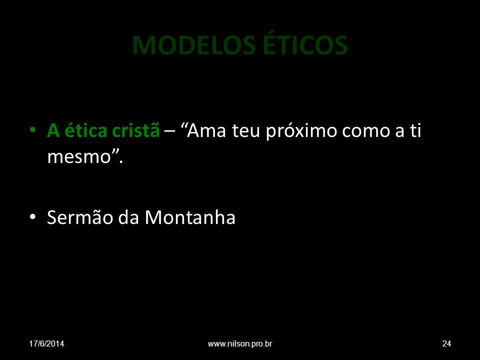 MODELOS ÉTICOS A ética cristã – Ama teu próximo como a ti mesmo. Sermão da Montanha 17/6/201424www.nilson.pro.br