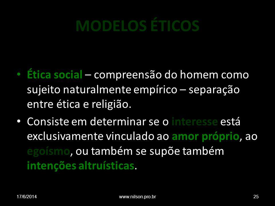 MODELOS ÉTICOS Ética social – compreensão do homem como sujeito naturalmente empírico – separação entre ética e religião. Consiste em determinar se o