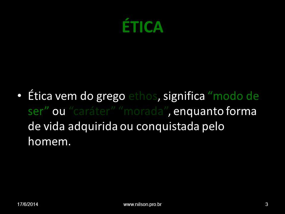 ÉTICA Ética vem do grego ethos, significa modo de ser ou caráter morada, enquanto forma de vida adquirida ou conquistada pelo homem. 17/6/20143www.nil
