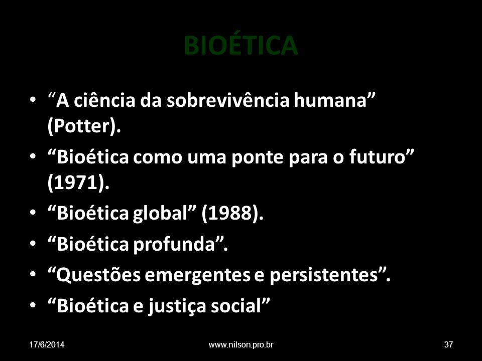 BIOÉTICA A ciência da sobrevivência humana (Potter). Bioética como uma ponte para o futuro (1971). Bioética global (1988). Bioética profunda. Questões