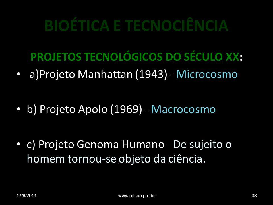 BIOÉTICA E TECNOCIÊNCIA PROJETOS TECNOLÓGICOS DO SÉCULO XX: a)Projeto Manhattan (1943) - Microcosmo b) Projeto Apolo (1969) - Macrocosmo c) Projeto Ge