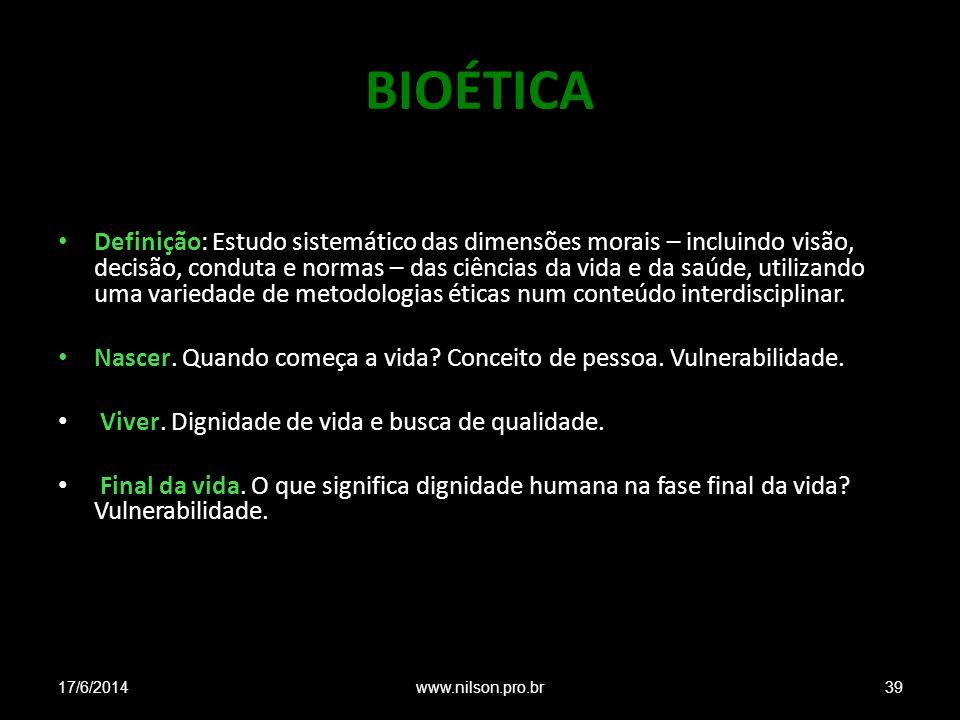 BIOÉTICA Definição: Estudo sistemático das dimensões morais – incluindo visão, decisão, conduta e normas – das ciências da vida e da saúde, utilizando uma variedade de metodologias éticas num conteúdo interdisciplinar.
