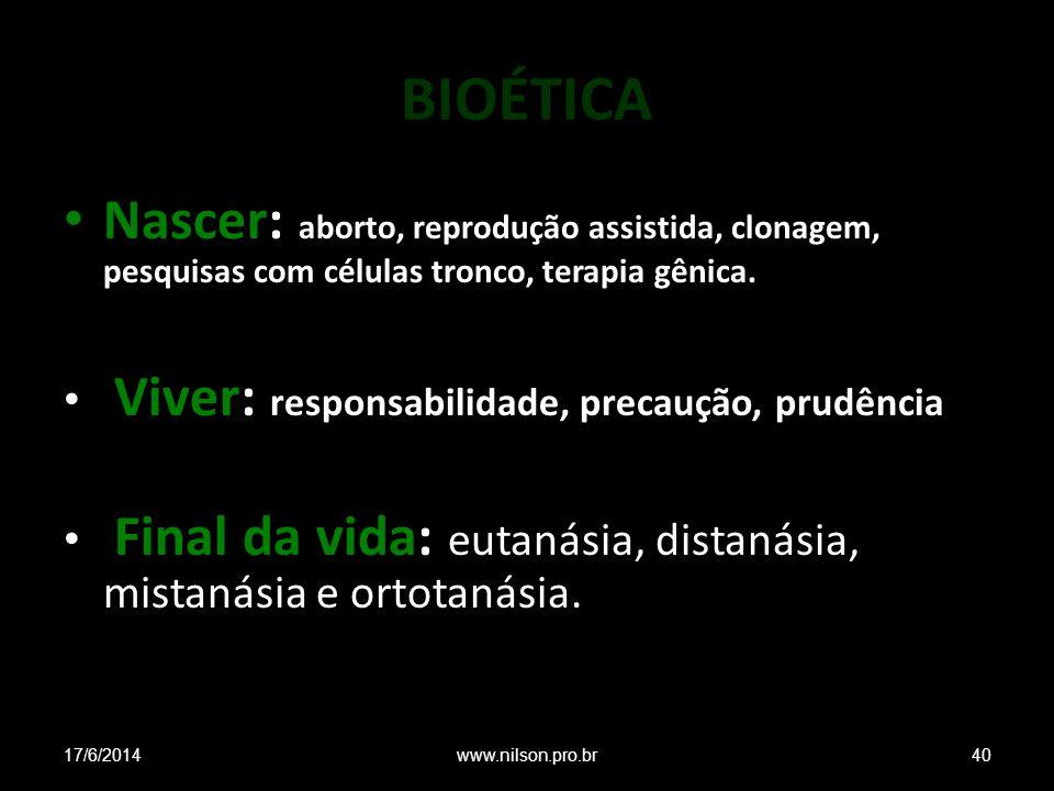 BIOÉTICA Nascer: aborto, reprodução assistida, clonagem, pesquisas com células tronco, terapia gênica. Viver: responsabilidade, precaução, prudência F