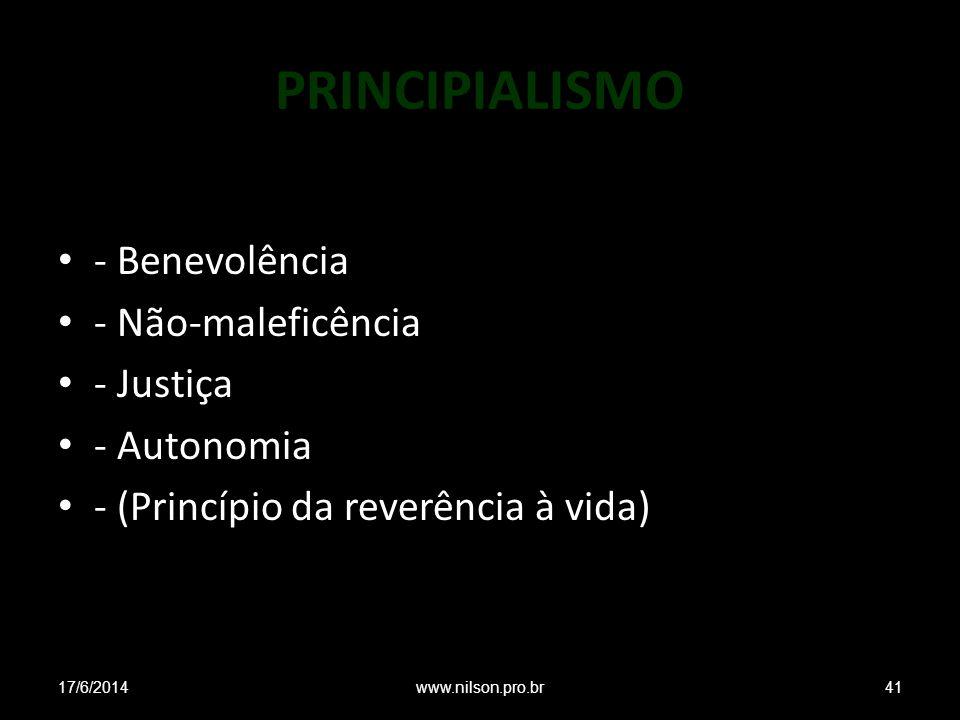 PRINCIPIALISMO - Benevolência - Não-maleficência - Justiça - Autonomia - (Princípio da reverência à vida) 17/6/201441www.nilson.pro.br