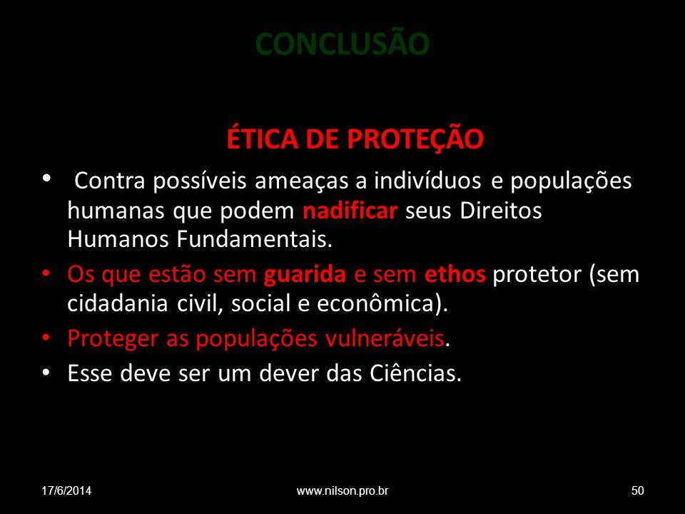CONCLUSÃO ÉTICA DE PROTEÇÃO Contra possíveis ameaças a indivíduos e populações humanas que podem nadificar seus Direitos Humanos Fundamentais. Os que