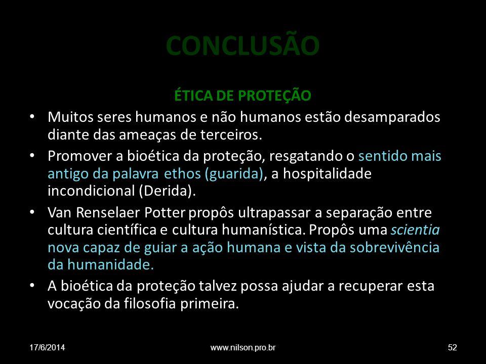 CONCLUSÃO ÉTICA DE PROTEÇÃO Muitos seres humanos e não humanos estão desamparados diante das ameaças de terceiros. Promover a bioética da proteção, re