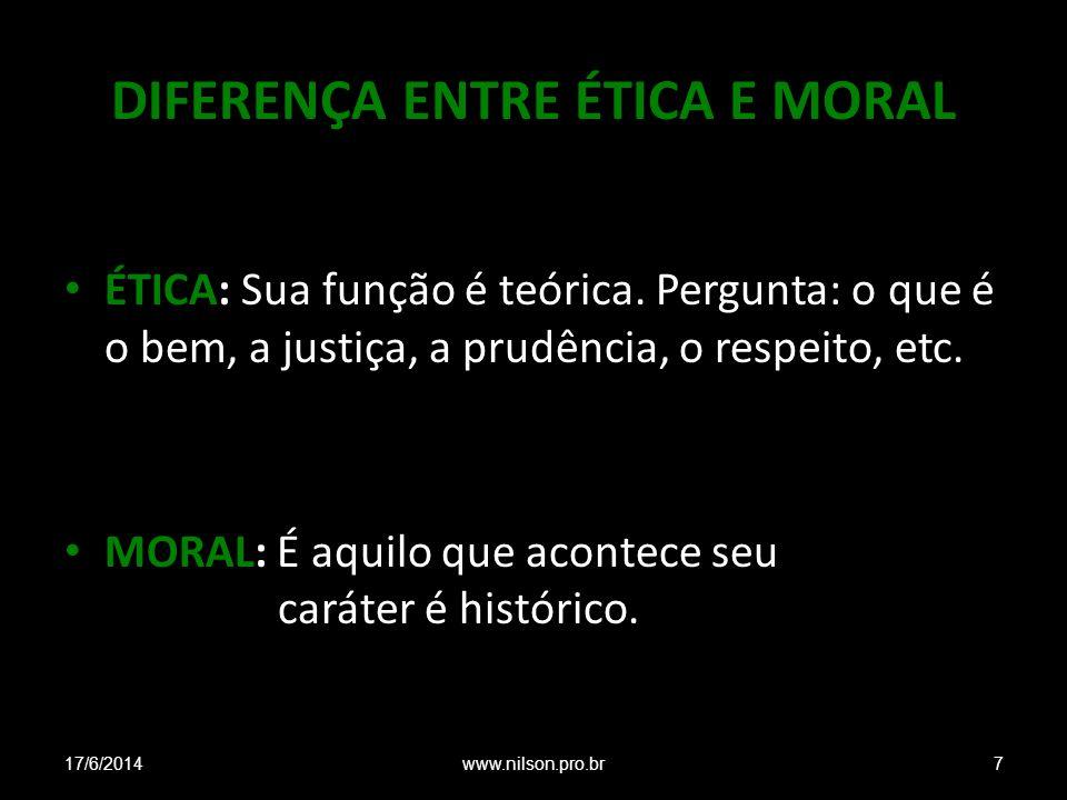 DIFERENÇA ENTRE ÉTICA E MORAL ÉTICA: Sua função é teórica. Pergunta: o que é o bem, a justiça, a prudência, o respeito, etc. MORAL: É aquilo que acont