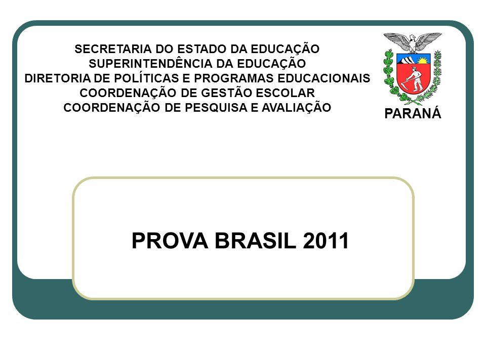 PROVA BRASIL 2011 SECRETARIA DO ESTADO DA EDUCAÇÃO SUPERINTENDÊNCIA DA EDUCAÇÃO DIRETORIA DE POLÍTICAS E PROGRAMAS EDUCACIONAIS COORDENAÇÃO DE GESTÃO ESCOLAR COORDENAÇÃO DE PESQUISA E AVALIAÇÃO PARANÁ