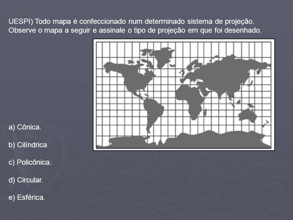 UESPI) Todo mapa é confeccionado num determinado sistema de projeção. Observe o mapa a seguir e assinale o tipo de projeção em que foi desenhado. a) C