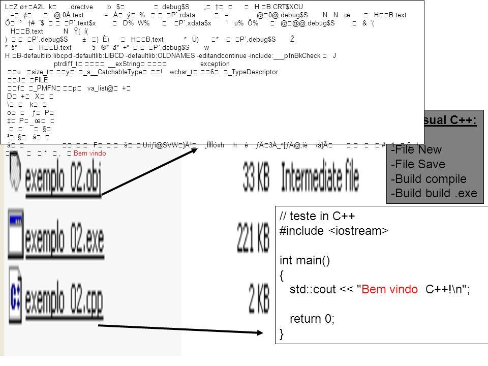 Introdução Implementação de programas disco Editor de texto Gera arquivo fonte (.cpp) Compilador Lê arquivo fonte (.cpp) Gera arquivo objeto Editor de ligação (linker) Lê arquivo objeto, Lê arquivos de bibliotecas Gera arquivo executável No Visual C++: -File New -File Save -Build compile -Build build.exe // teste in C++ #include int main() { std::cout << Bem vindo C++!\n ; return 0; } LZ ø+A2L k.drectve b $.debug$S H B.CRT$XCU – ¢ @ 0À.text = À ý % P`.rdata = @0@.debug$S N N œ HB.text Ö ° # ¨$ P`.text$x D% W% P`.xdata$x ` u% Õ% @@@.debug$S & ( HB.text N Ÿ( í( ) P`.debug$S ± ) È) HB.text * Ü) * P`.debug$S Ž * š* HB.text 5 ®* ã* ÷* P`.debug$S w H B-defaultlib:libcpd -defaultlib:LIBCD -defaultlib:OLDNAMES -editandcontinue -include:___pfnBkCheck J ptrdiff_t __exString exception u size_t y _s__CatchableType .