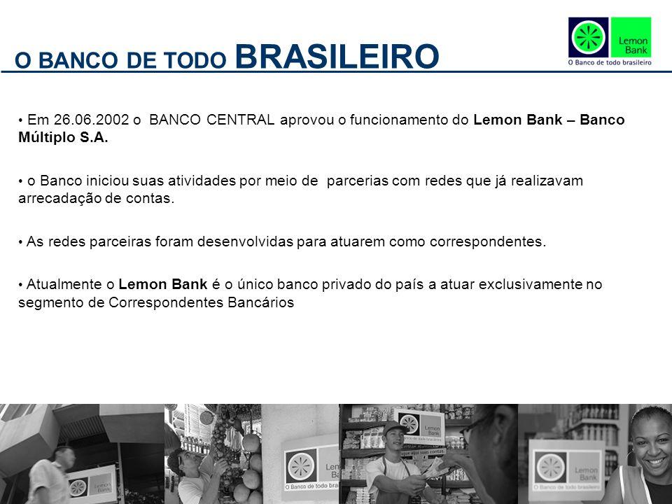 O BANCO DE TODO BRASILEIRO Em 26.06.2002 o BANCO CENTRAL aprovou o funcionamento do Lemon Bank – Banco Múltiplo S.A. o Banco iniciou suas atividades p
