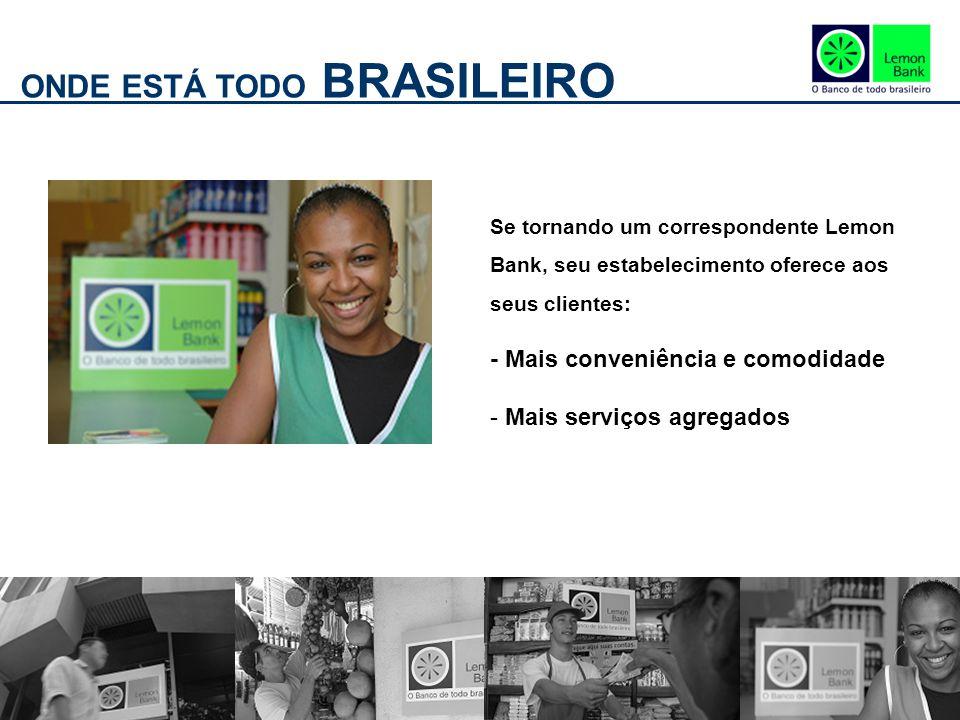 ONDE ESTÁ TODO BRASILEIRO Se tornando um correspondente Lemon Bank, seu estabelecimento oferece aos seus clientes: - Mais conveniência e comodidade - Mais serviços agregados