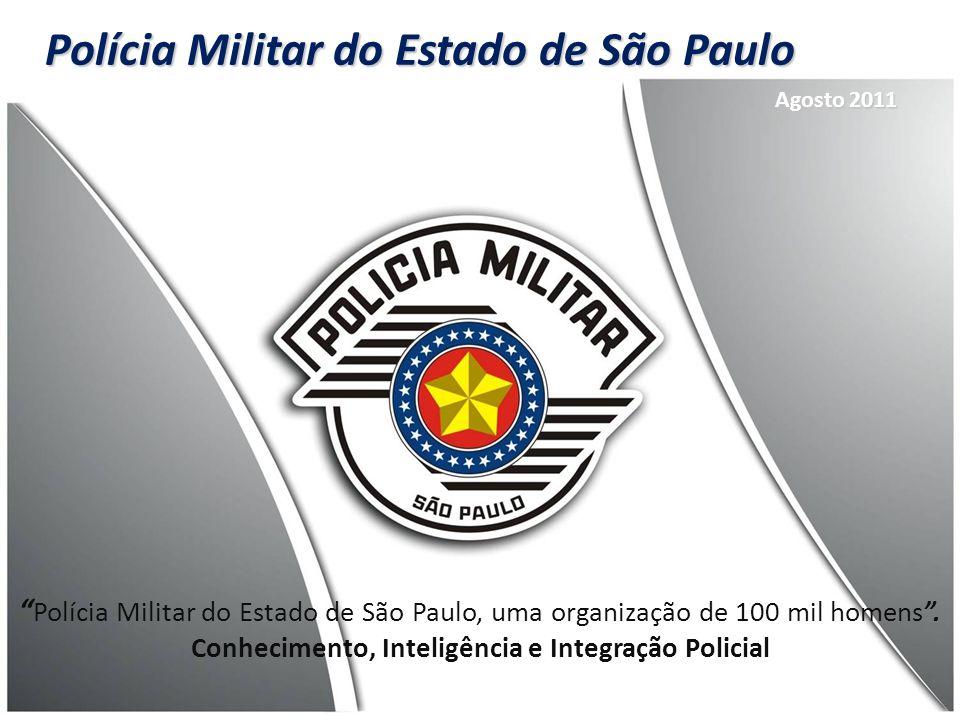 Polícia Militar do Estado de São Paulo Polícia Militar do Estado de São Paulo, uma organização de 100 mil homens. Conhecimento, Inteligência e Integra