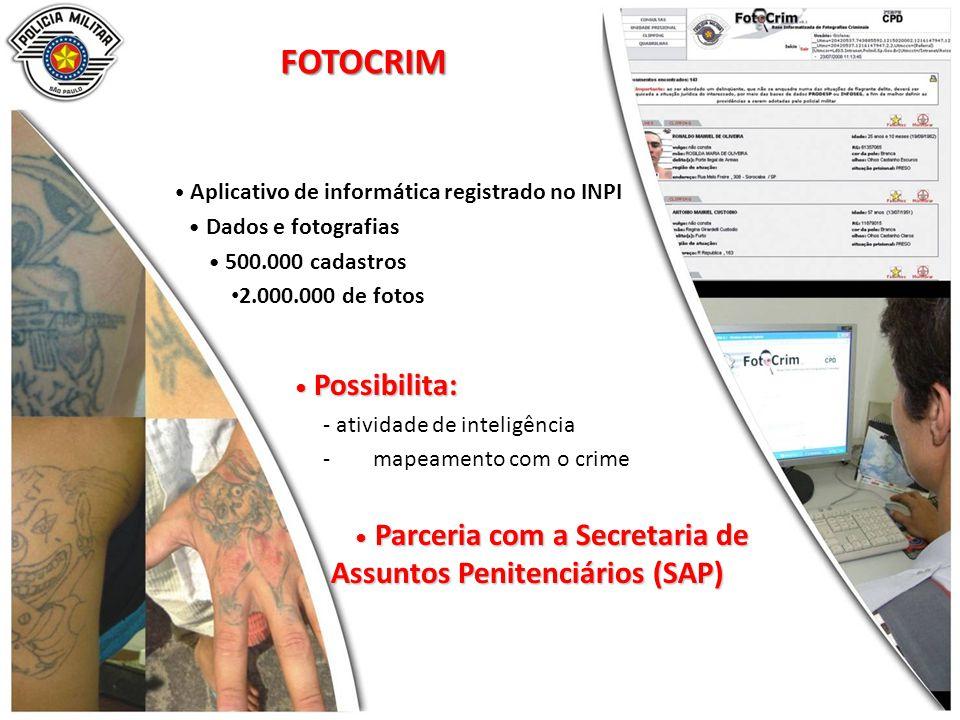 FOTOCRIM Aplicativo de informática registrado no INPI Dados e fotografias 500.000 cadastros 2.000.000 de fotos Possibilita: Possibilita: - atividade de inteligência -mapeamento com o crime Parceria com a Secretaria de Assuntos Penitenciários (SAP) Parceria com a Secretaria de Assuntos Penitenciários (SAP)