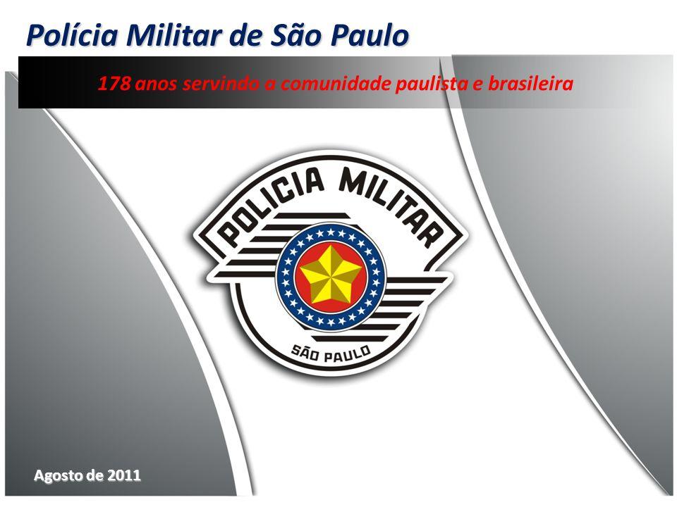 Polícia Militar de São Paulo Agosto de 2011 178 anos servindo a comunidade paulista e brasileira
