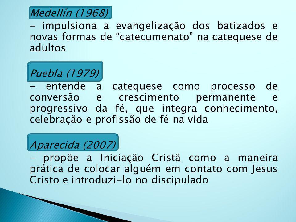 Medellín (1968) - impulsiona a evangelização dos batizados e novas formas de catecumenato na catequese de adultos Puebla (1979) - entende a catequese