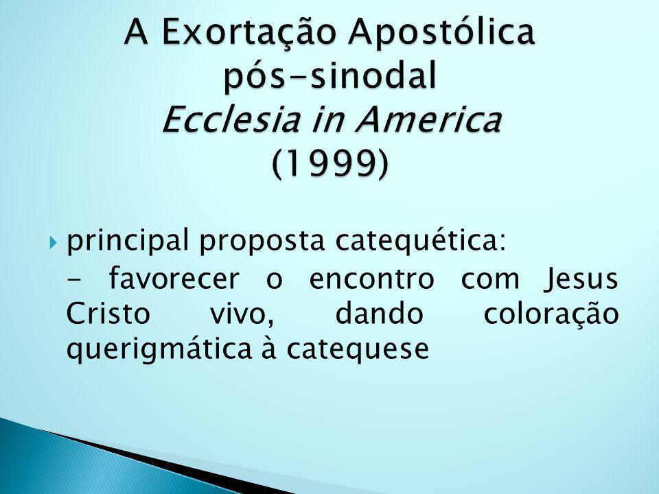 principal proposta catequética: - favorecer o encontro com Jesus Cristo vivo, dando coloração querigmática à catequese