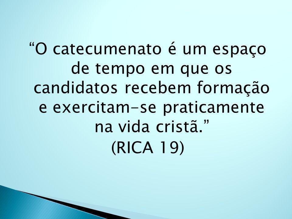 O catecumenato é um espaço de tempo em que os candidatos recebem formação e exercitam-se praticamente na vida cristã. (RICA 19)