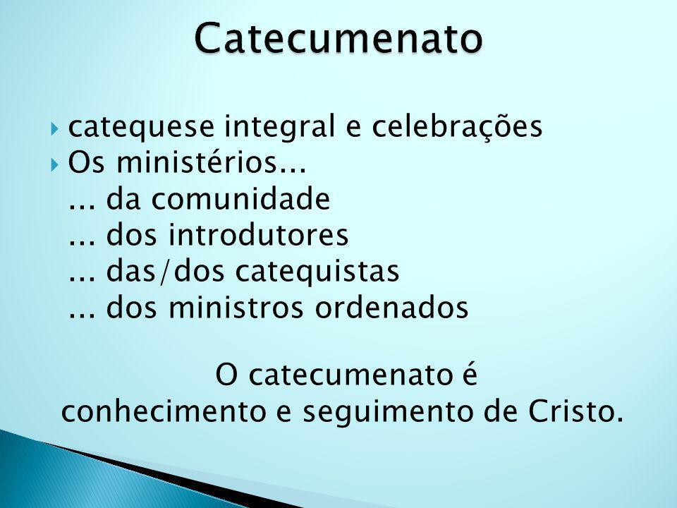 catequese integral e celebrações Os ministérios...... da comunidade... dos introdutores... das/dos catequistas... dos ministros ordenados O catecumena