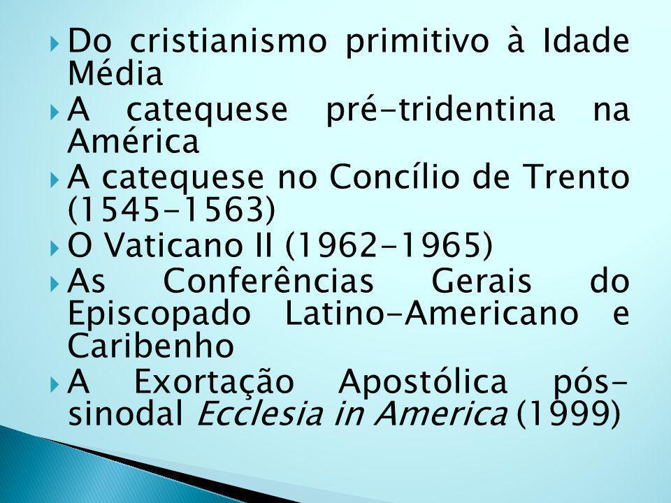 Do cristianismo primitivo à Idade Média A catequese pré-tridentina na América A catequese no Concílio de Trento (1545-1563) O Vaticano II (1962-1965) As Conferências Gerais do Episcopado Latino-Americano e Caribenho A Exortação Apostólica pós- sinodal Ecclesia in America (1999)