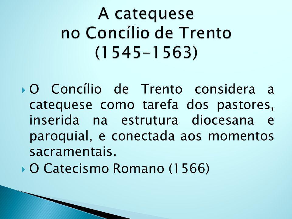 O Concílio de Trento considera a catequese como tarefa dos pastores, inserida na estrutura diocesana e paroquial, e conectada aos momentos sacramentais.