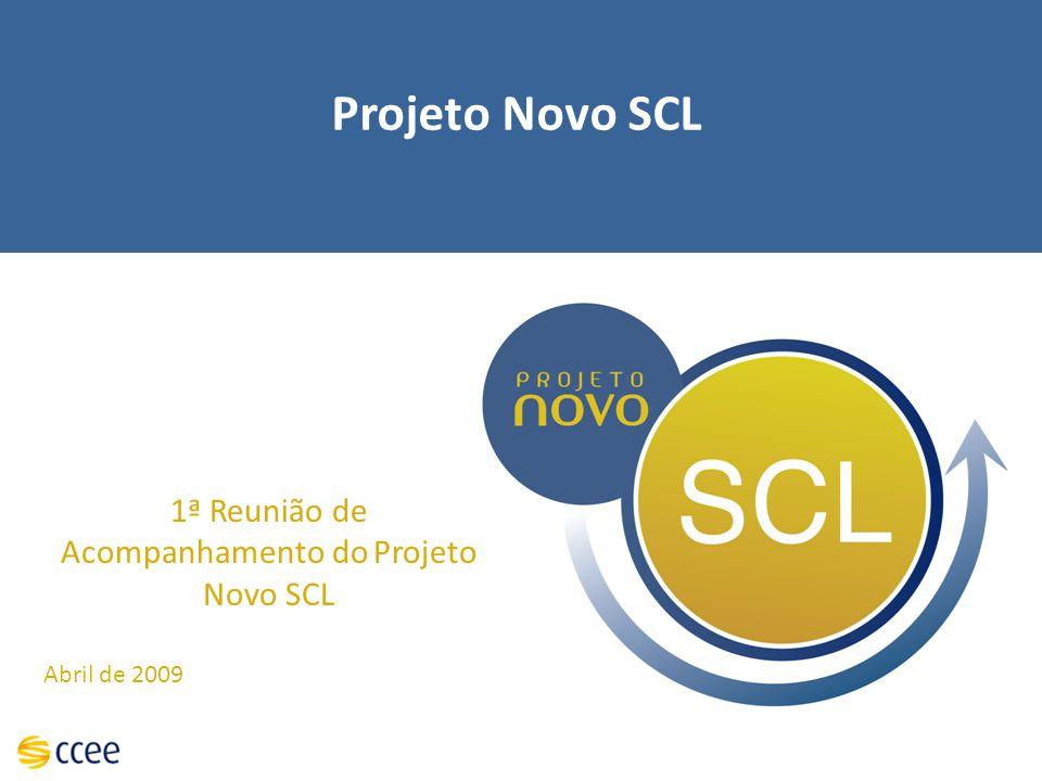 Projeto Novo SCL 1ª Reunião de Acompanhamento do Projeto Novo SCL Abril de 2009