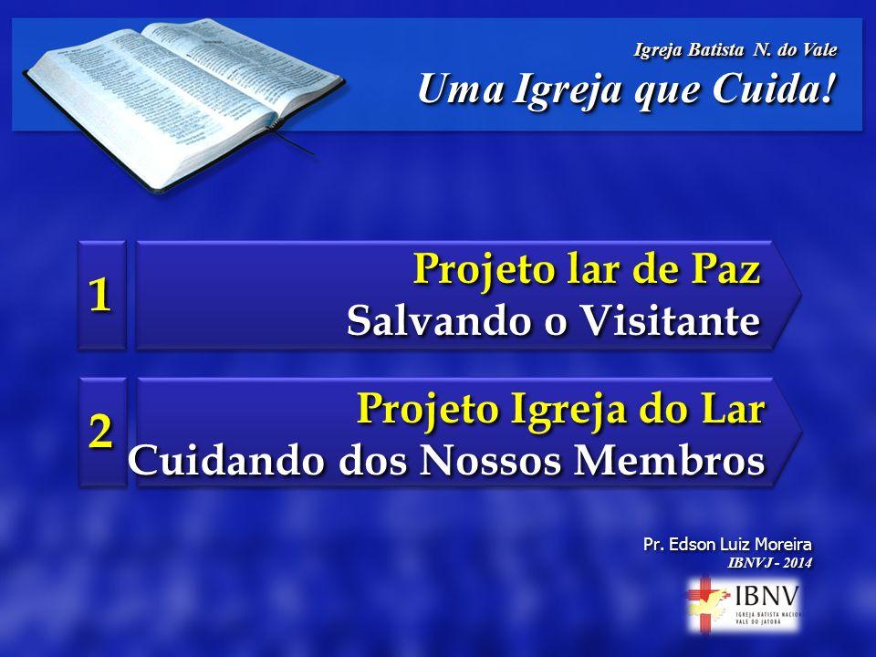 Projeto lar de Paz Salvando o Visitante Projeto lar de Paz Salvando o Visitante 1 1 Projeto Igreja do Lar Cuidando dos Nossos Membros Projeto Igreja d