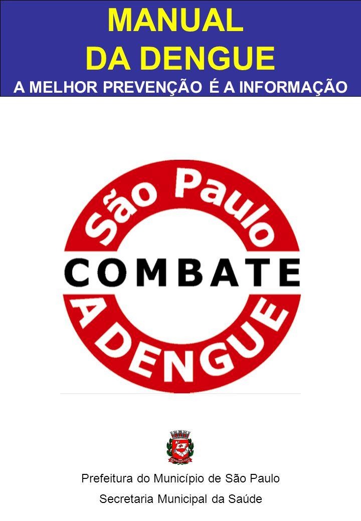MANUAL DA DENGUE A MELHOR PREVENÇÃO É A INFORMAÇÃO Prefeitura do Município de São Paulo Secretaria Municipal da Saúde