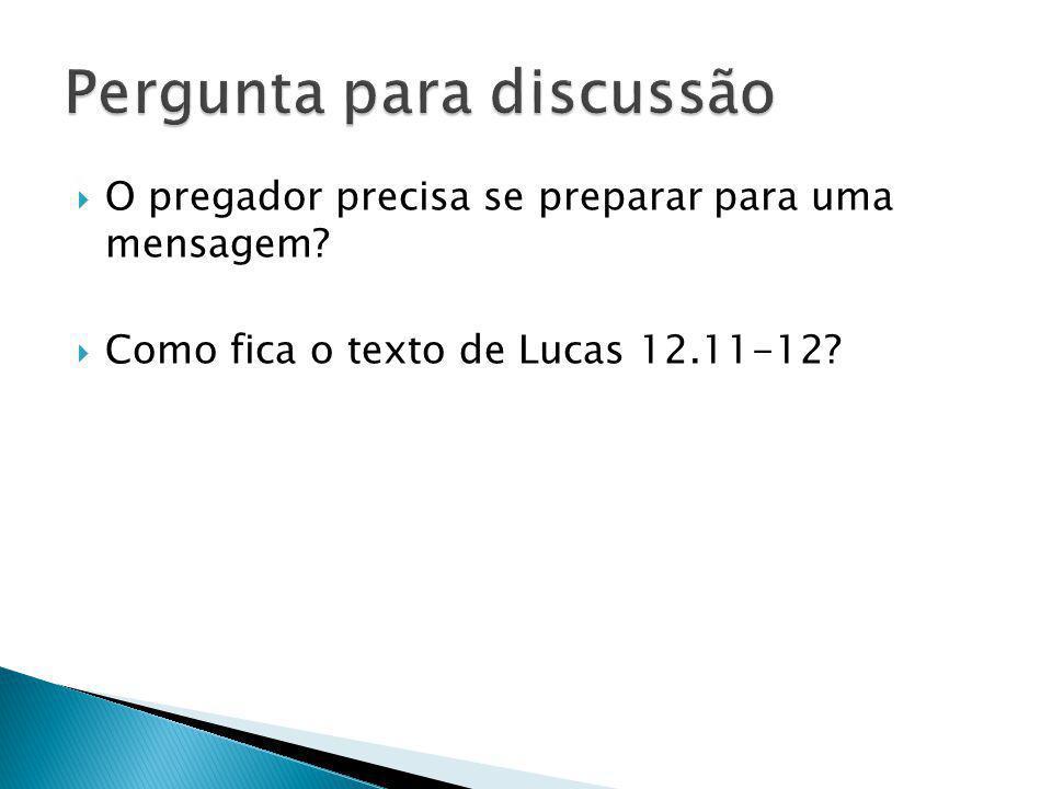 O pregador precisa se preparar para uma mensagem? Como fica o texto de Lucas 12.11-12?