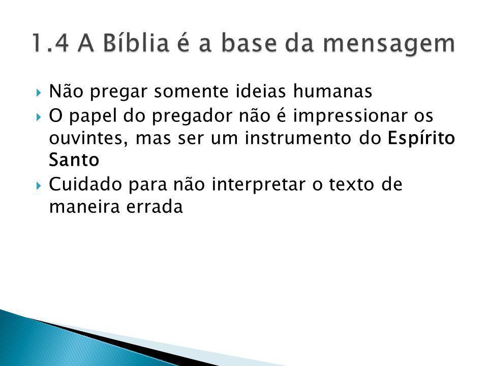 Não pregar somente ideias humanas O papel do pregador não é impressionar os ouvintes, mas ser um instrumento do Espírito Santo Cuidado para não interp