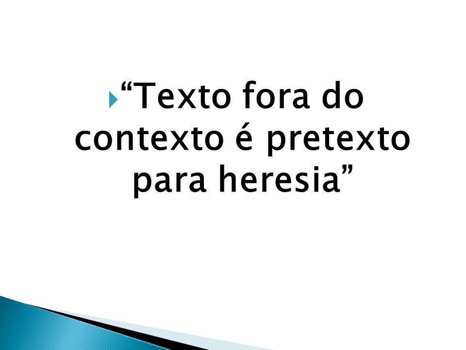 Texto fora do contexto é pretexto para heresia