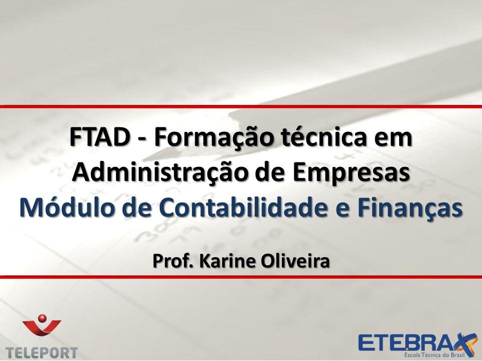 FTAD - Formação técnica em Administração de Empresas Módulo de Contabilidade e Finanças Prof. Karine Oliveira