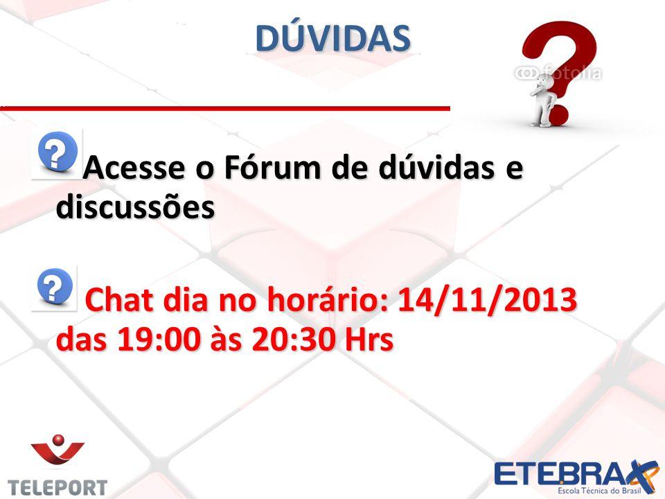 DÚVIDAS Acesse o Fórum de dúvidas e discussões Chat dia no horário: 14/11/2013 das 19:00 às 20:30 Hrs Chat dia no horário: 14/11/2013 das 19:00 às 20: