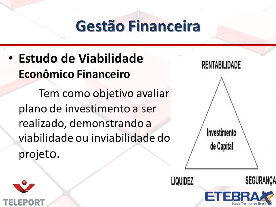 Gestão Financeira Estudo de Viabilidade Econômico Financeiro Tem como objetivo avaliar o plano de investimento a ser realizado, demonstrando a viabili